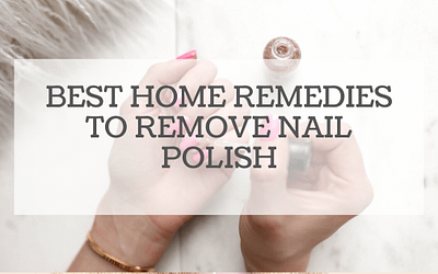 Best Home Remedies to Remove Nail Polish