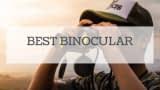 Best Binocular Reviewed